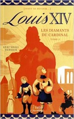 Louis XIV (t.1) : Les diamants du cardinal